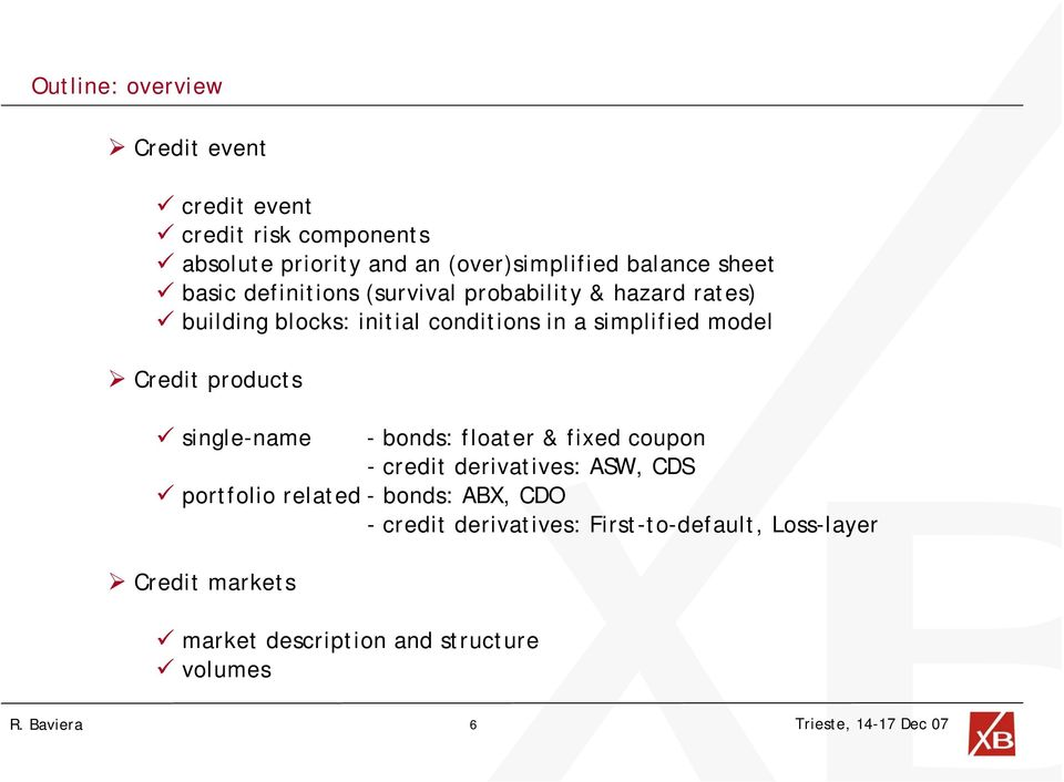 model Credit products single-name - bonds: floater & fixed coupon - credit derivatives: ASW, CDS portfolio related -