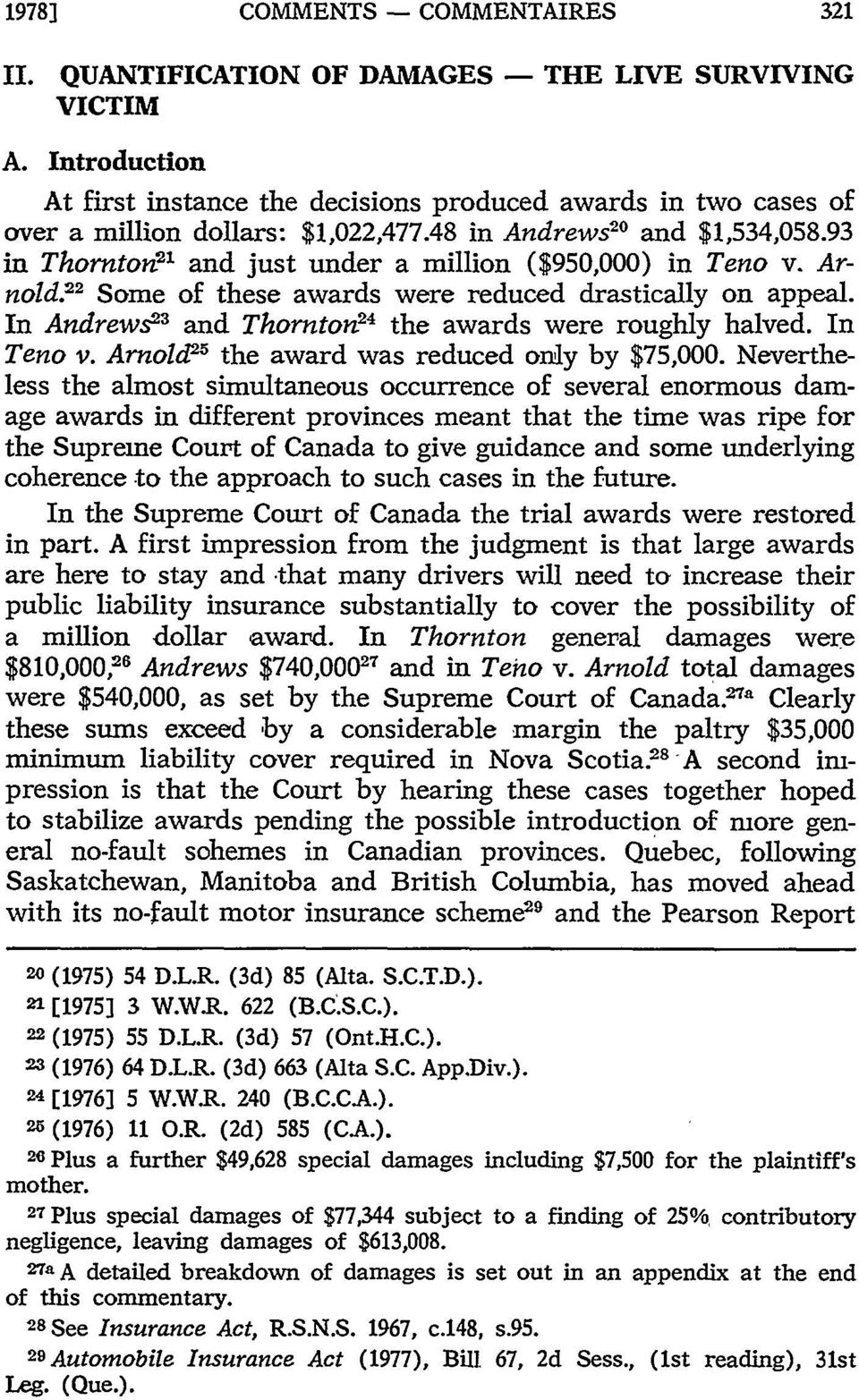 93 in Thorntoi 2 ' and just under a million ($950,000) in Teno v. Arnold. 2 2 Some of these awards were reduced drastically on appeal. In Andrews2 and Thornton 2 4 the awards were roughly halved.