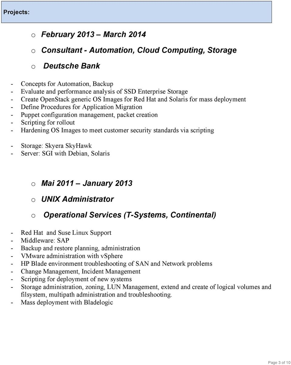 for rollout - Hardening OS Images to meet customer security standards via scripting - Storage: Skyera SkyHawk - Server: SGI with Debian, Solaris o Mai 2011 January 2013 o UNIX Administrator o