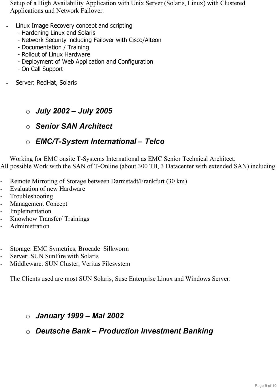 of Web Application and Configuration - On Call Support - Server: RedHat, Solaris o July 2002 July 2005 o Senior SAN Architect o EMC/T-System International Telco Working for EMC onsite T-Systems