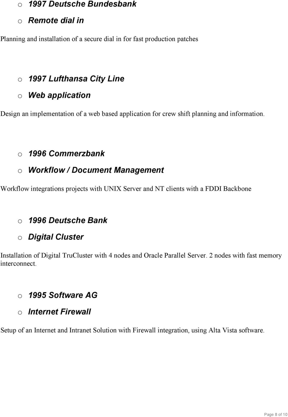 o 1996 Commerzbank o Workflow / Document Management Workflow integrations projects with UNIX Server and NT clients with a FDDI Backbone o 1996 Deutsche Bank o Digital