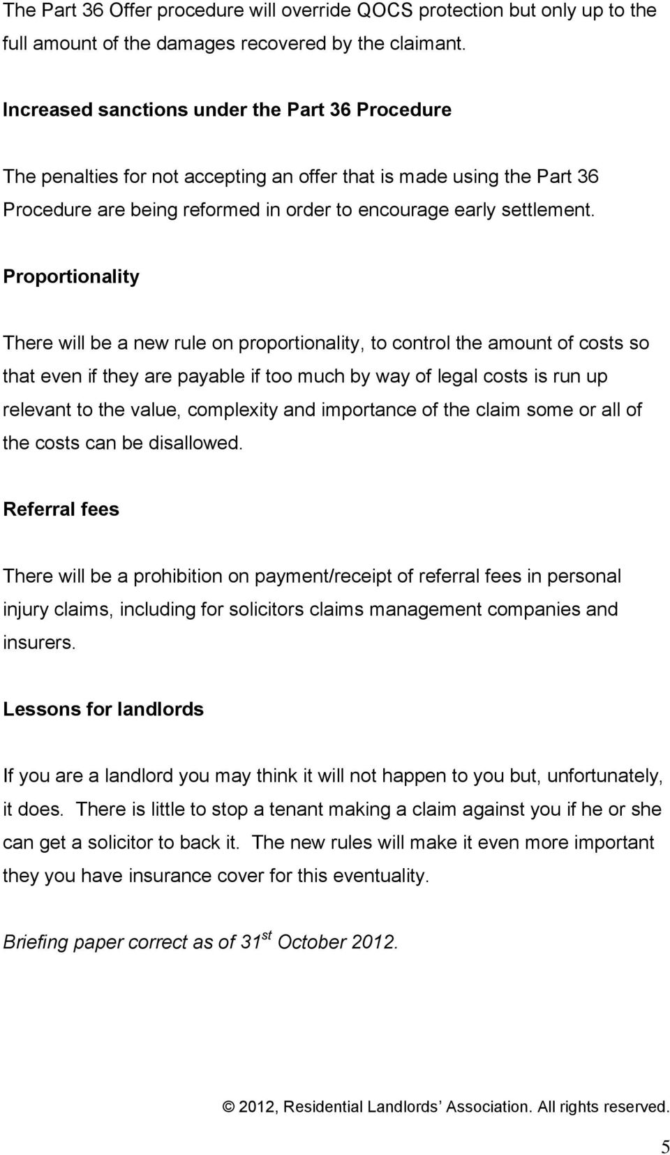 Proportionality There will be a new rule on proportionality, to control the amount of costs so that even if they are payable if too much by way of legal costs is run up relevant to the value,
