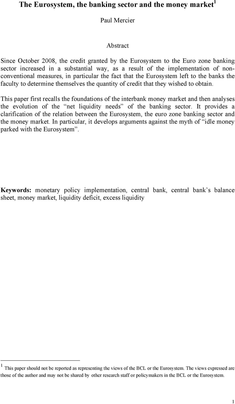 wished to obtain. This paper first recalls the foundations of the interbank money market and then analyses the evolution of the net liquidity needs of the banking sector.