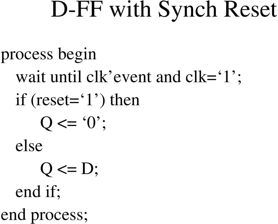 clk= 1 ; if (reset= 1 ) then Q