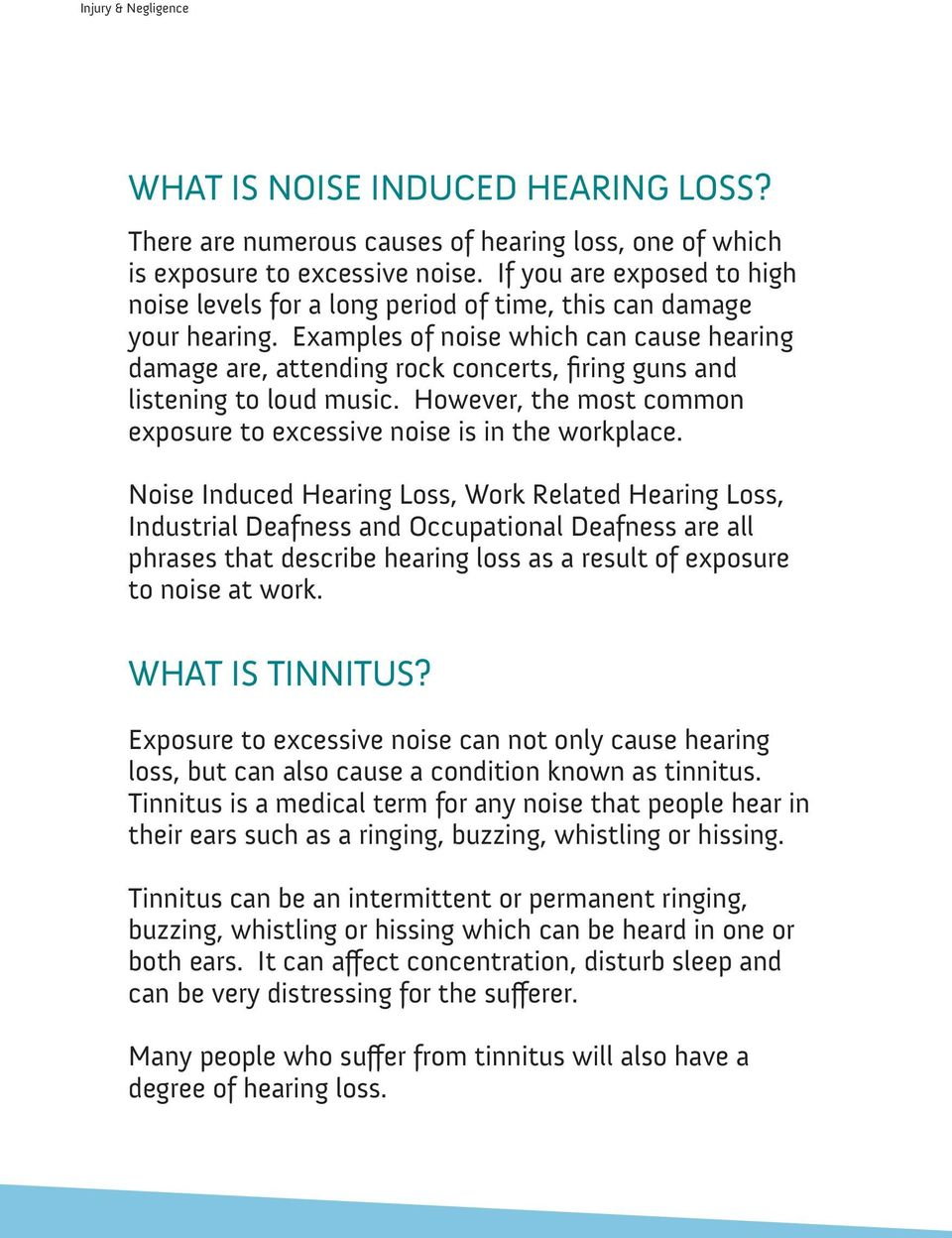 Examples of noise which can cause hearing damage are, attending rock concerts, firing guns and listening to loud music. However, the most common exposure to excessive noise is in the workplace.