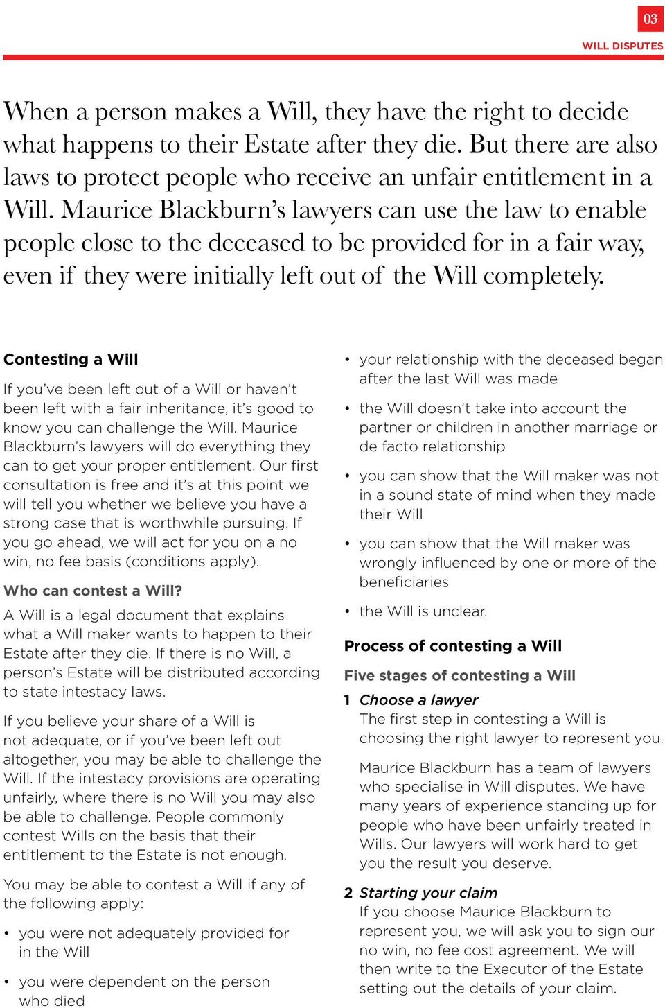 Maurice Blackburn s lawyers can use the law to enable people close to the deceased to be provided for in a fair way, even if they were initially left out of the Will completely.