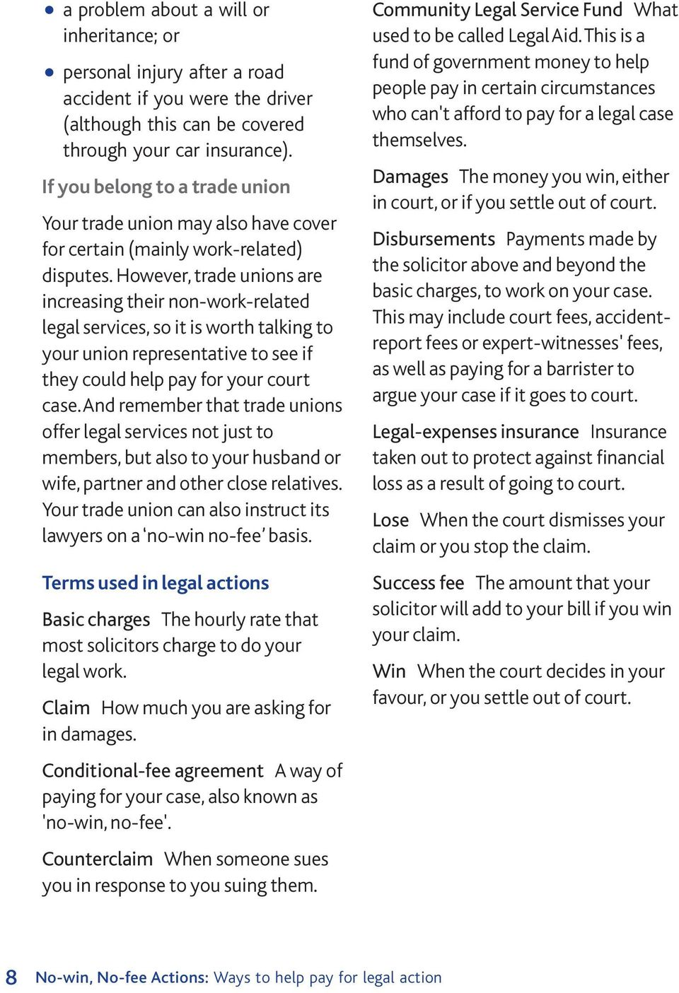 However, trade unions are increasing their non-work-related legal services, so it is worth talking to your union representative to see if they could help pay for your court case.