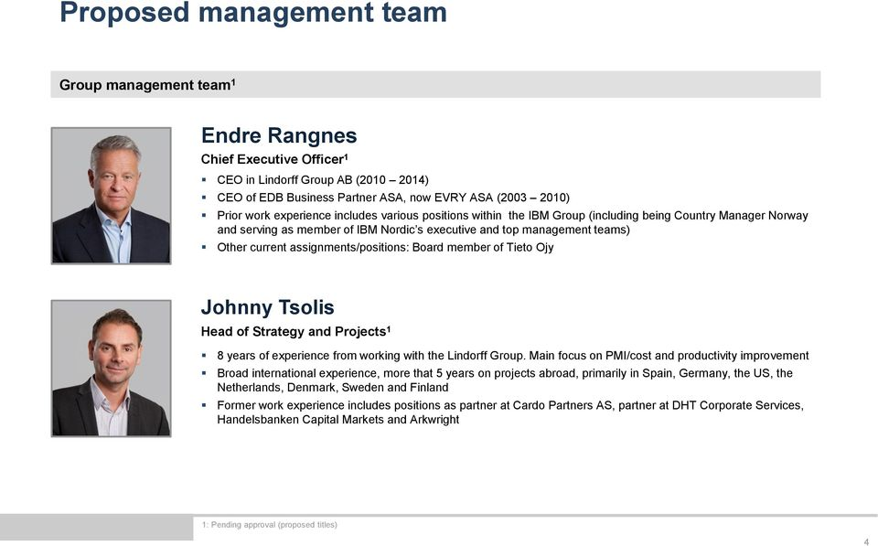 assignments/positions: Board member of Tieto Ojy Johnny Tsolis Head of Strategy and Projects 1 8 years of experience from working with the Lindorff Group.