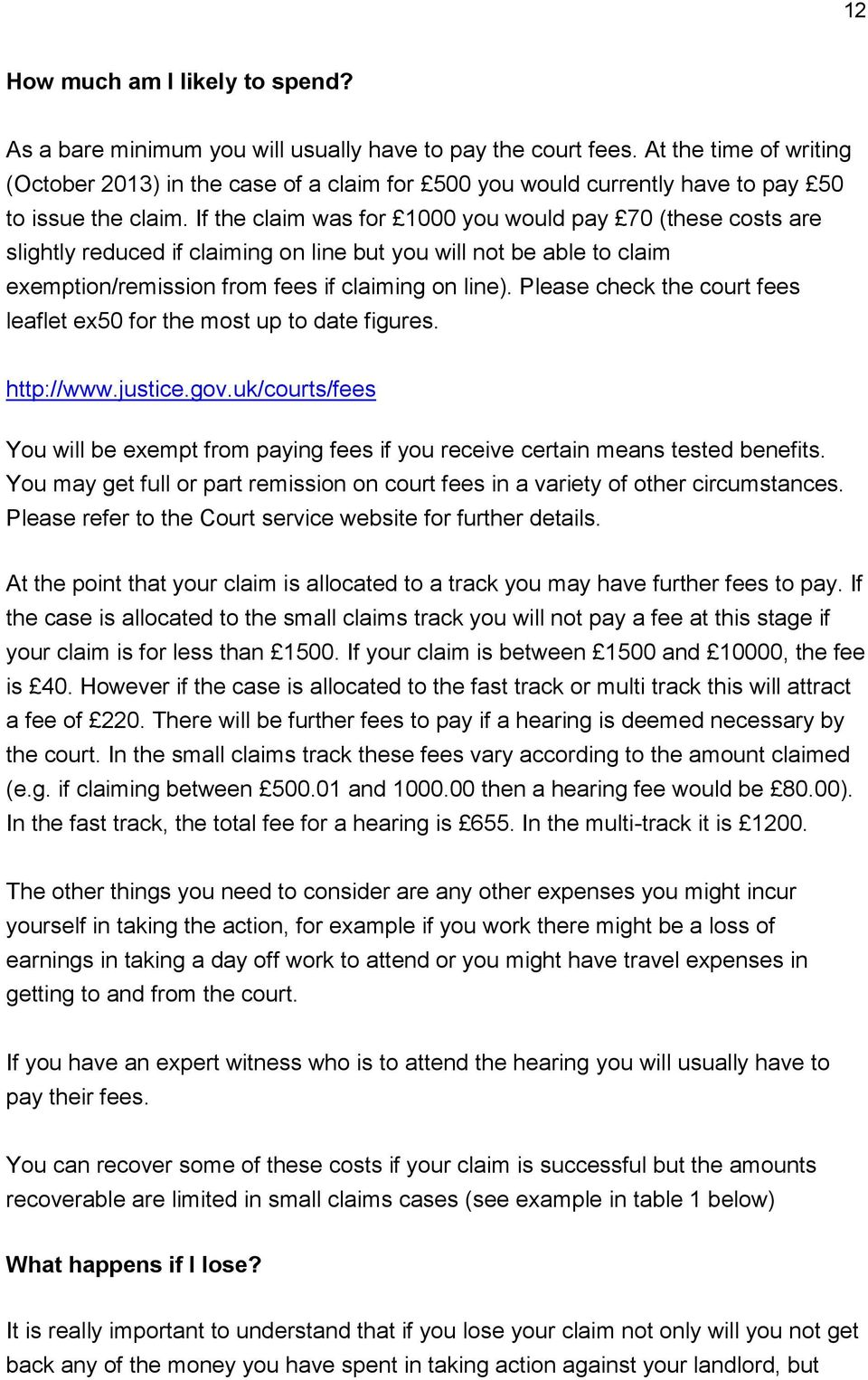 If the claim was for 1000 you would pay 70 (these costs are slightly reduced if claiming on line but you will not be able to claim exemption/remission from fees if claiming on line).