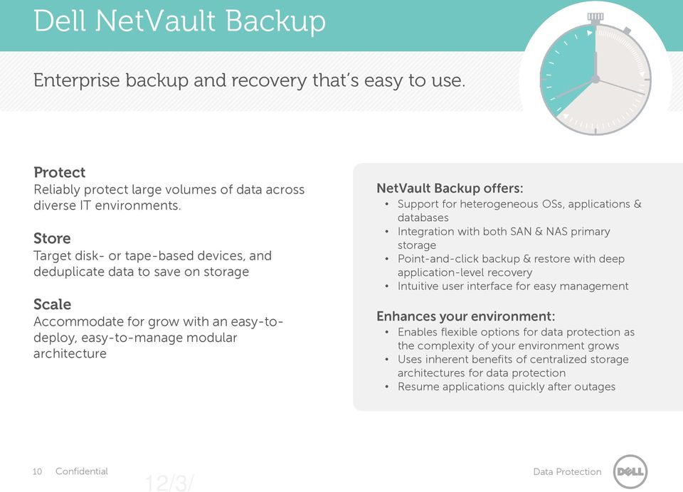 Backup offers: Support for heterogeneous OSs, applications & databases Integration with both SAN & NAS primary storage Point-and-click backup & restore with deep application-level recovery Intuitive