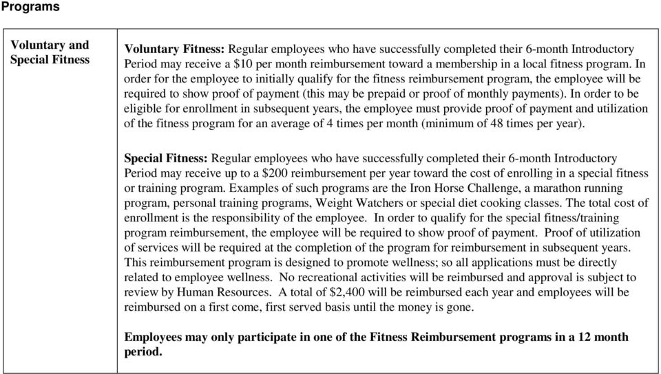 In order for the employee to initially qualify for the fitness reimbursement program, the employee will be required to show proof of payment (this may be prepaid or proof of monthly payments).