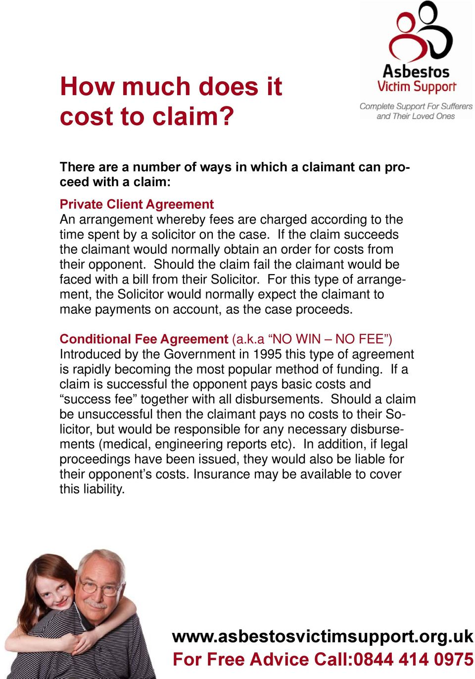If the claim succeeds the claimant would normally obtain an order for costs from their opponent. Should the claim fail the claimant would be faced with a bill from their Solicitor.