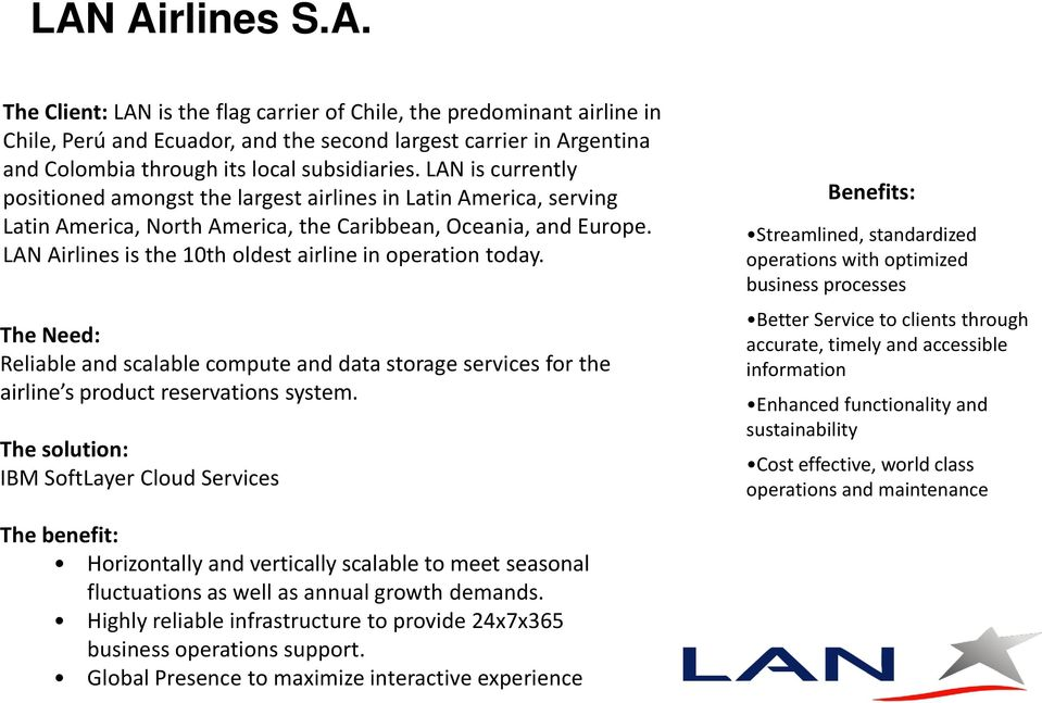 LAN Airlines is the 10th oldest airline in operation today. The Need: Reliable and scalable compute and data storage services for the airline s product reservations system.