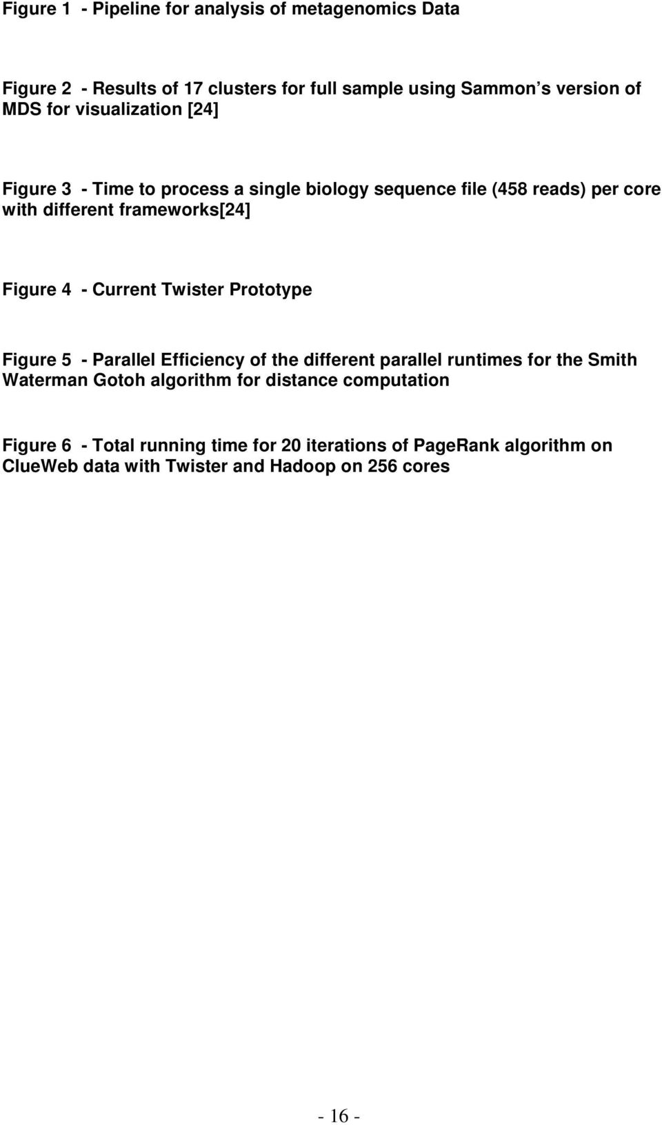 Current Twister Prototype Figure 5 - Parallel Efficiency of the different parallel runtimes for the Smith Waterman Gotoh algorithm for