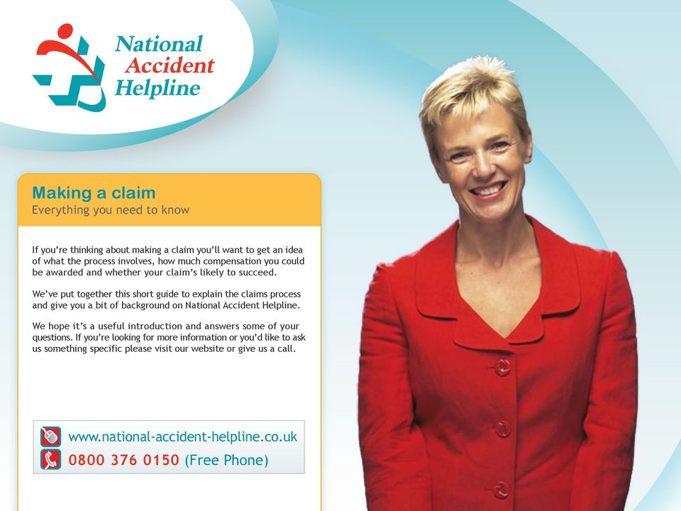 We ve put together this short guide to explain the claims process and give you a bit of background on National Accident Helpline.