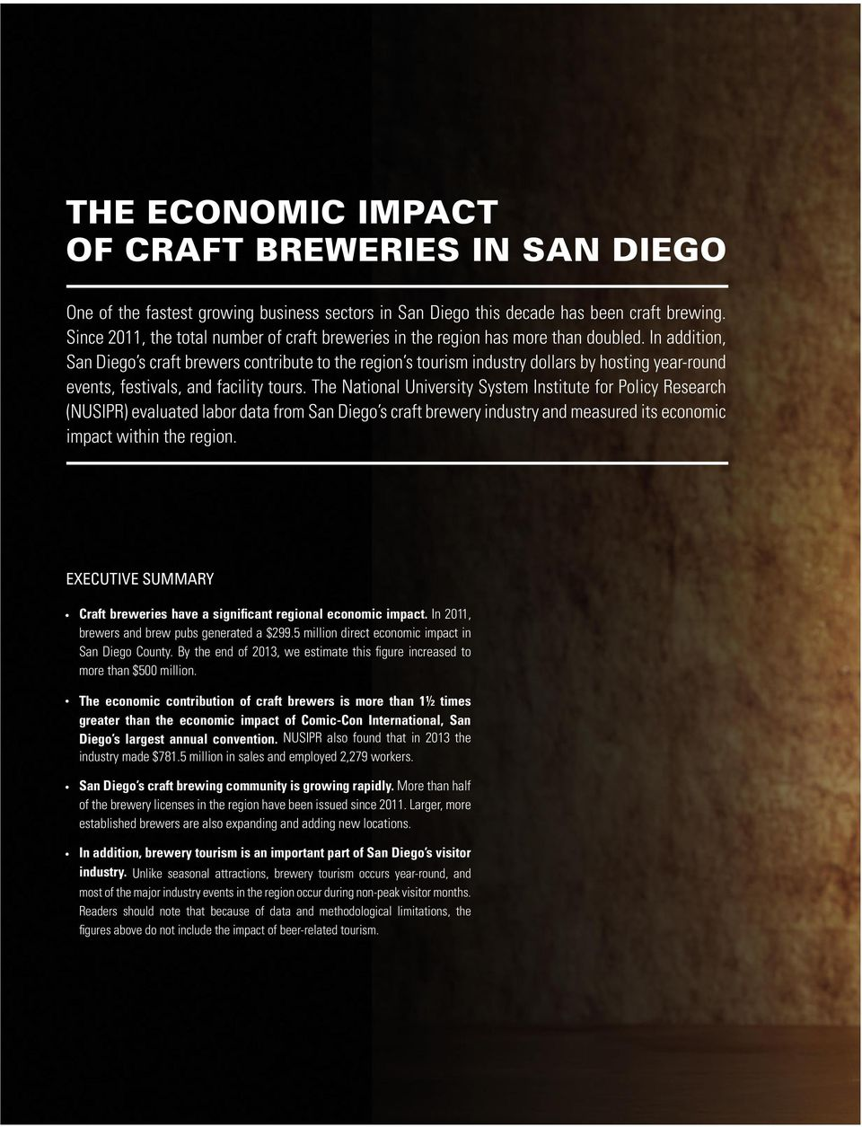 In addition, San Diego s craft brewers contribute to the region s tourism industry dollars by hosting year-round events, festivals, and facility tours.