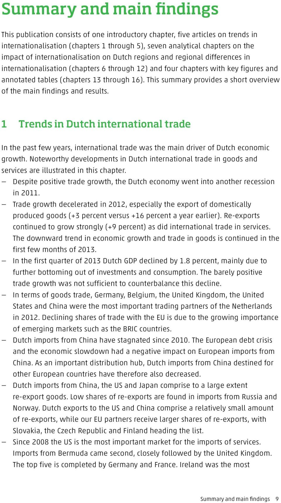 This summary provides a short overview of the main findings and results. 1 Trends in Dutch international trade In the past few years, international trade was the main driver of Dutch economic growth.