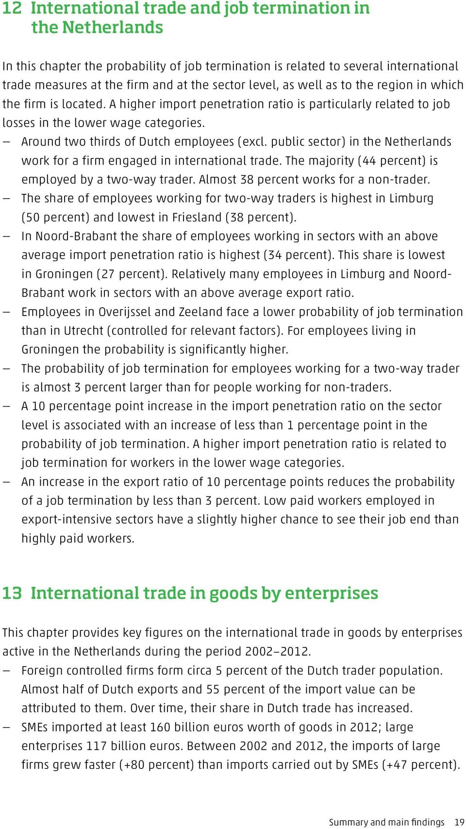 Around two thirds of Dutch employees (excl. public sector) in the Netherlands work for a firm engaged in international trade. The majority (44 percent) is employed by a two-way trader.