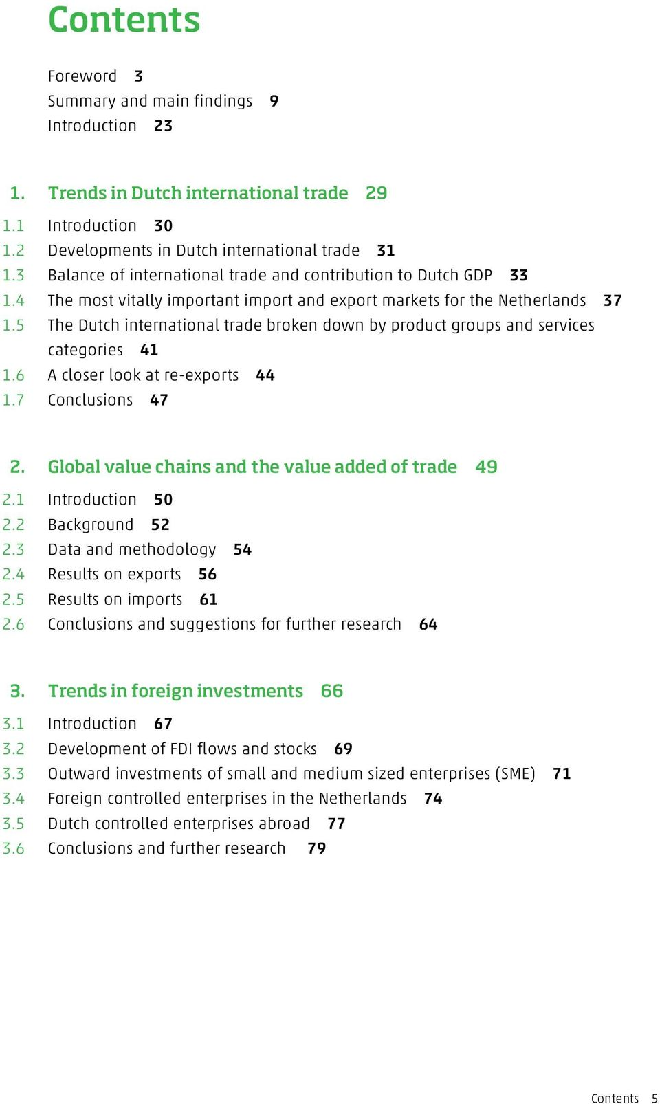 5 The Dutch international trade broken down by product groups and services categories 41 1.6 A closer look at re-exports 44 1.7 Conclusions 47 2. Global value chains and the value added of trade 49 2.