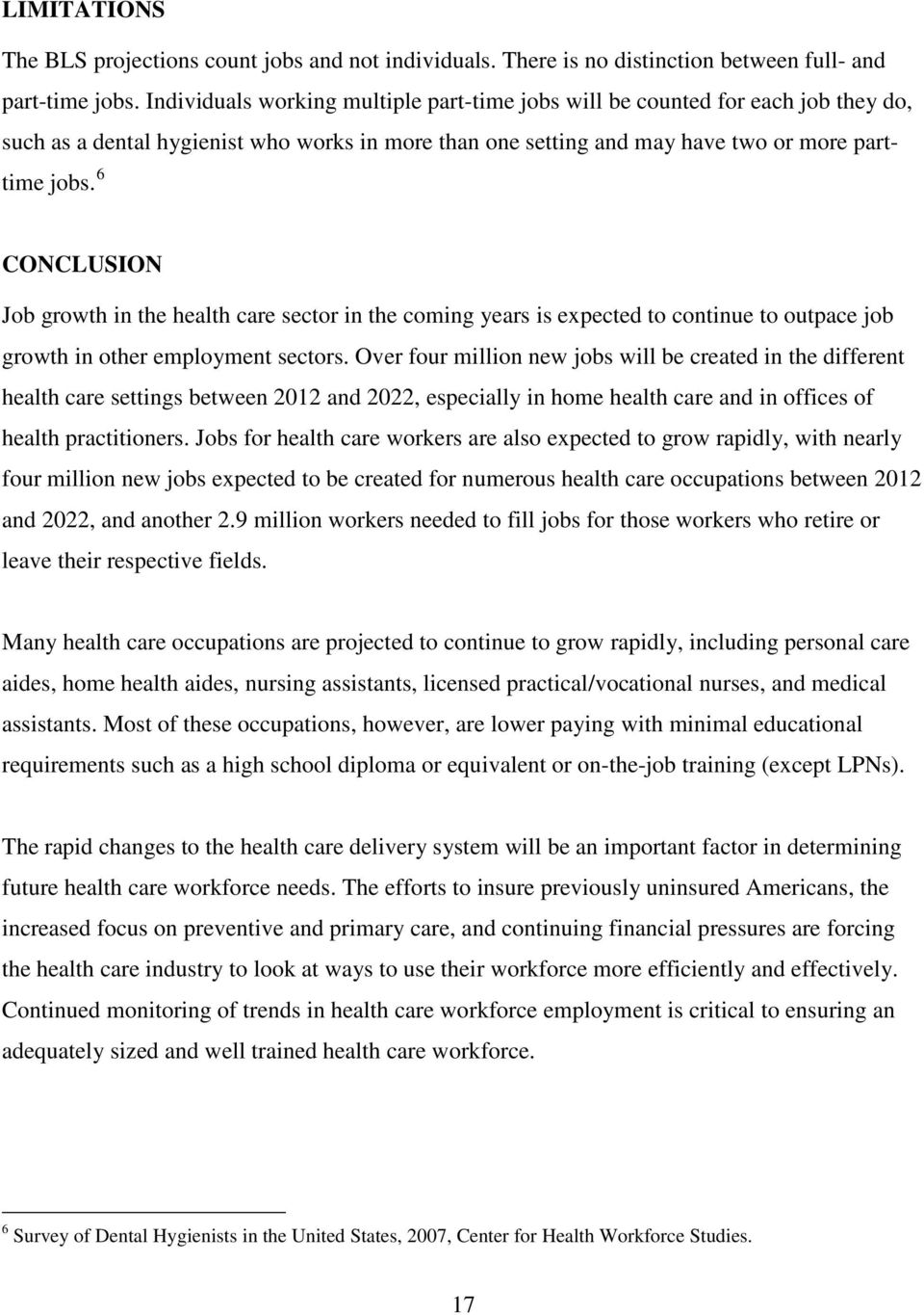 6 CONCLUSION Job growth in the health care sector in the coming years is expected to continue to outpace job growth in other employment sectors.