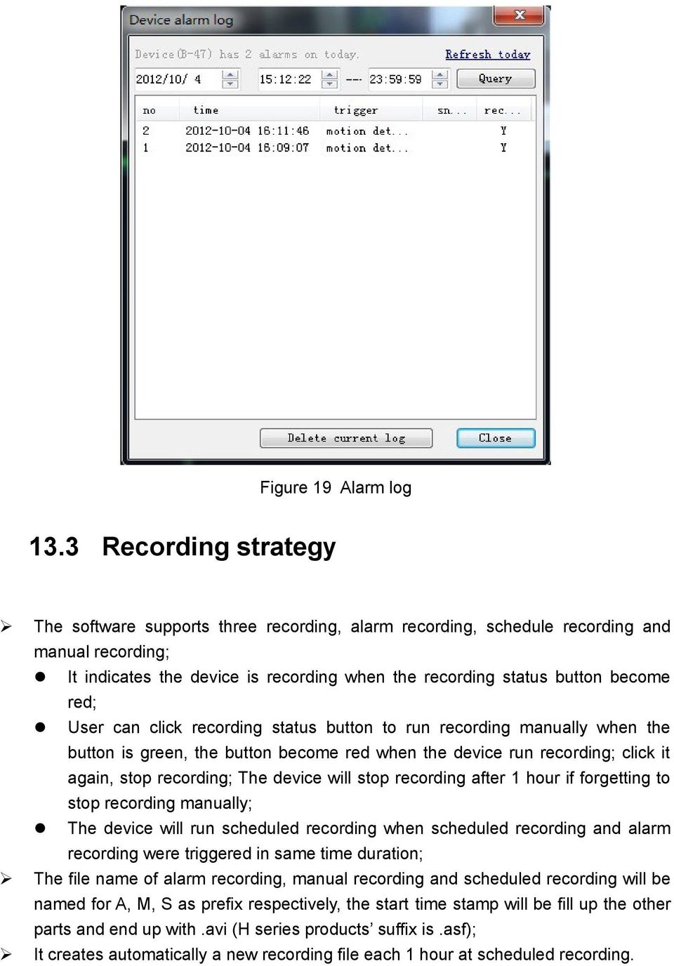 User can click recording status button to run recording manually when the button is green, the button become red when the device run recording; click it again, stop recording; The device will stop