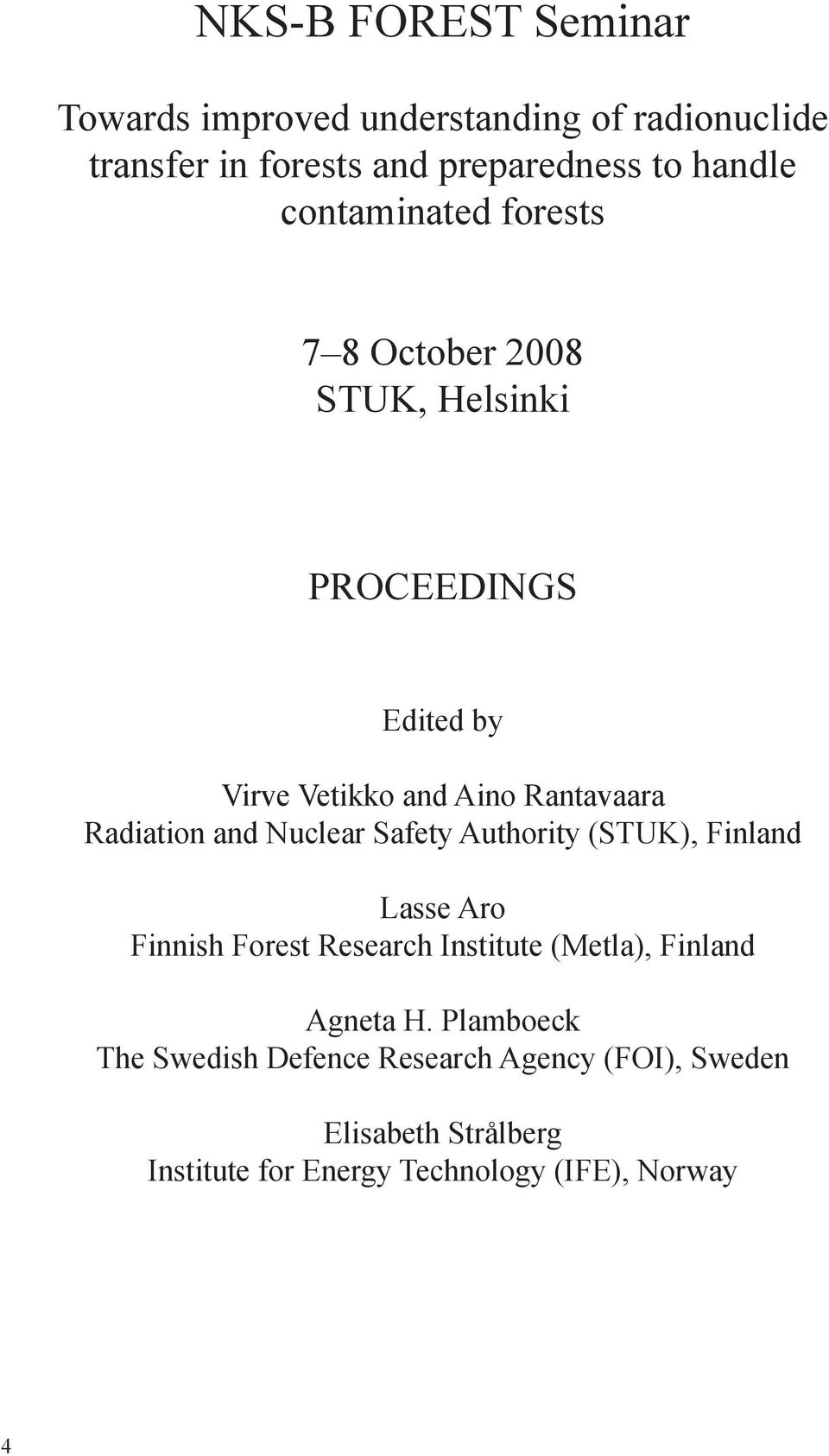 and Nuclear Safety Authority (STUK), Finland Lasse Aro Finnish Forest Research Institute (Metla), Finland Agneta H.