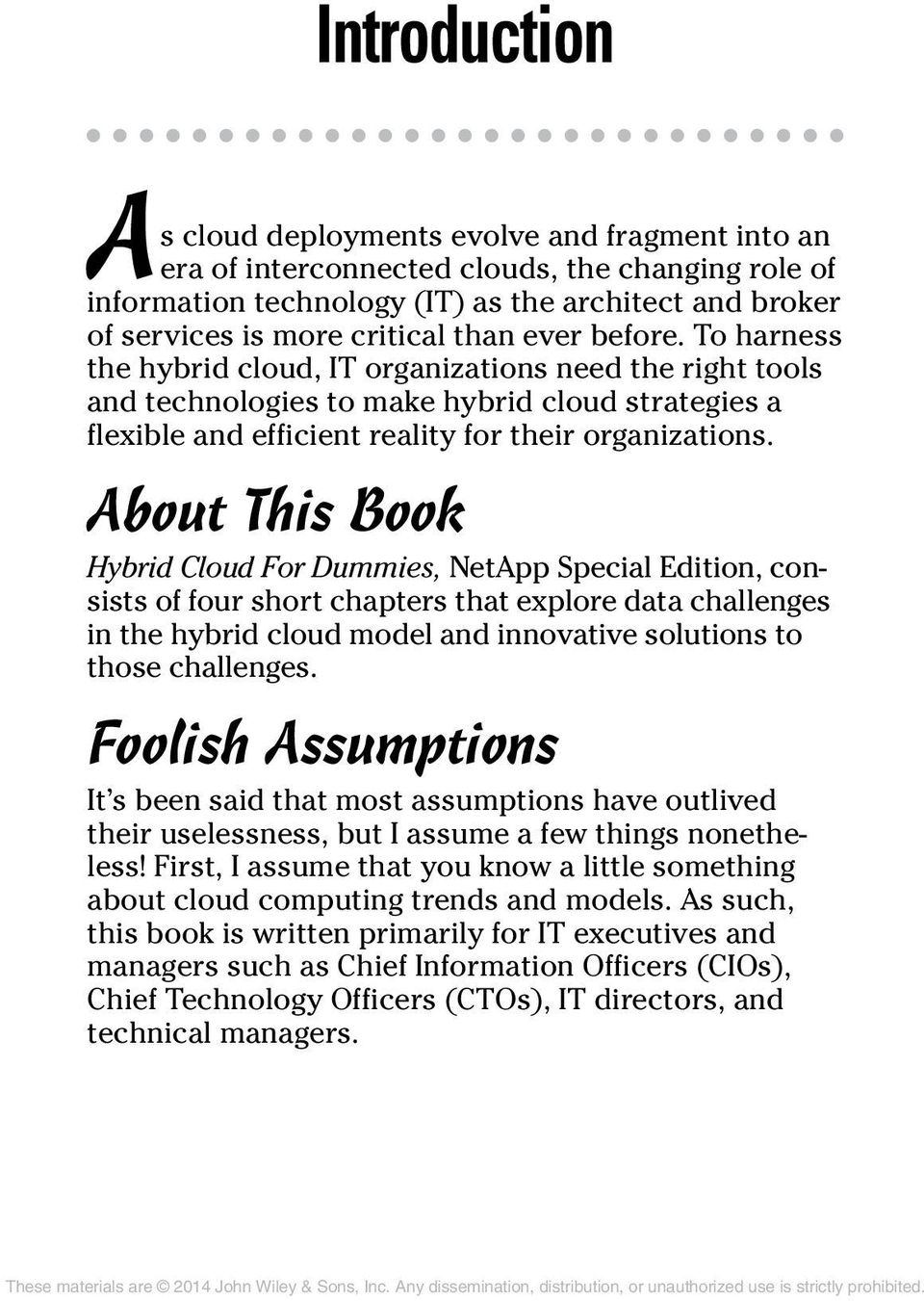 About This Book Hybrid Cloud For Dummies, NetApp Special Edition, consists of four short chapters that explore data challenges in the hybrid cloud model and innovative solutions to those challenges.