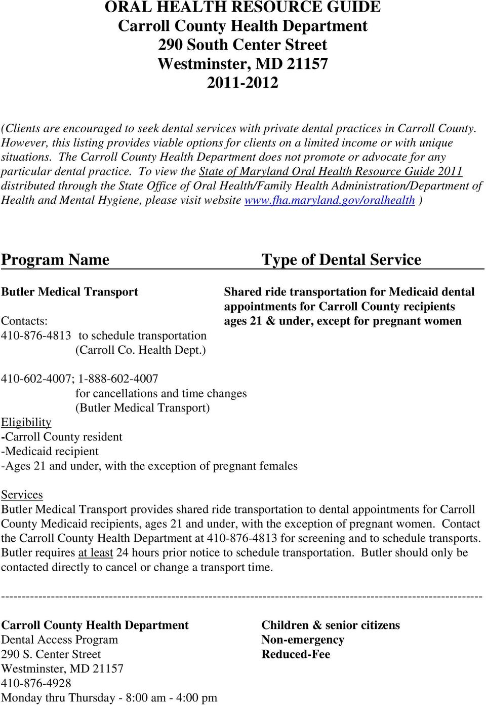 The Carroll County Health Department does not promote or advocate for any particular dental practice.