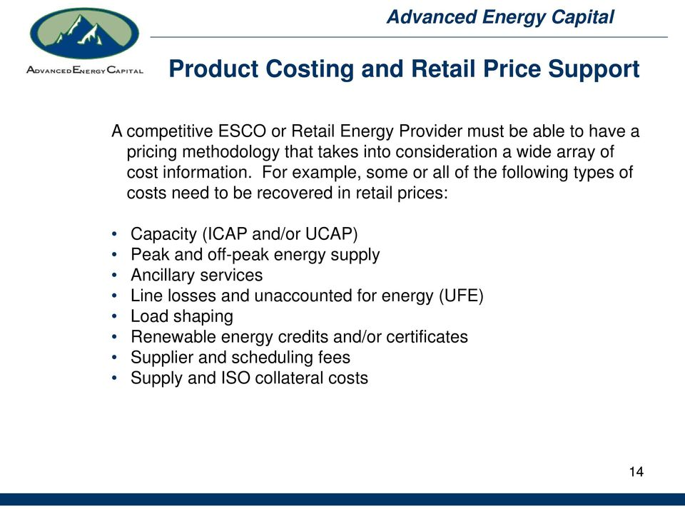 For example, some or all of the following types of costs need to be recovered in retail prices: Capacity (ICAP and/or UCAP) Peak and