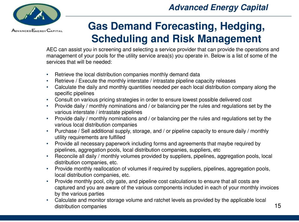 Below is a list of some of the services that will be needed: Retrieve the local distribution companies monthly demand data Retrieve / Execute the monthly interstate / intrastate pipeline capacity