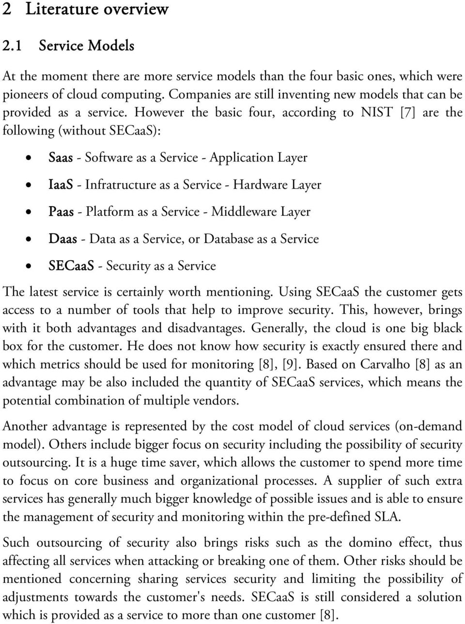 However the basic four, according to NIST [7] are the following (without SECaaS): Saas - Software as a Service - Application Layer IaaS - Infratructure as a Service - Hardware Layer Paas - Platform