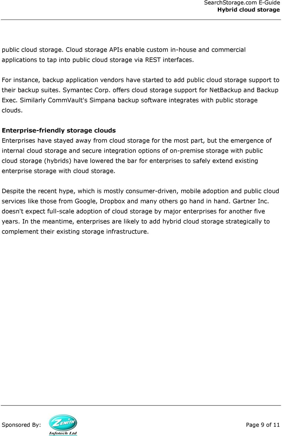 Similarly CommVault's Simpana backup software integrates with public storage clouds.