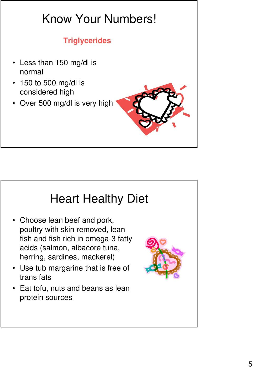 very high Heart Healthy Diet Choose lean beef and pork, poultry with skin removed, lean fish and