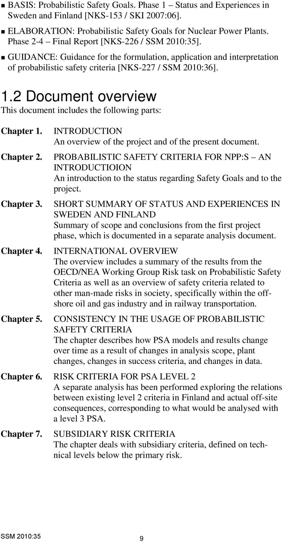 2 Document overview This document includes the following parts: Chapter 1. Chapter 2. Chapter 3. Chapter 4. Chapter 5. INTRODUCTION An overview of the project and of the present document.