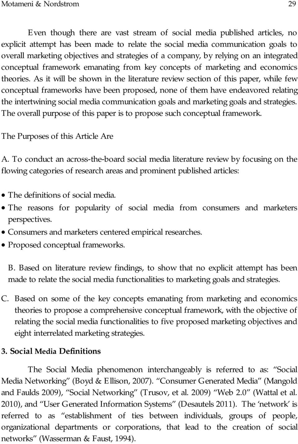 As it will be shown in the literature review section of this paper, while few conceptual frameworks have been proposed, none of them have endeavored relating the intertwining social media