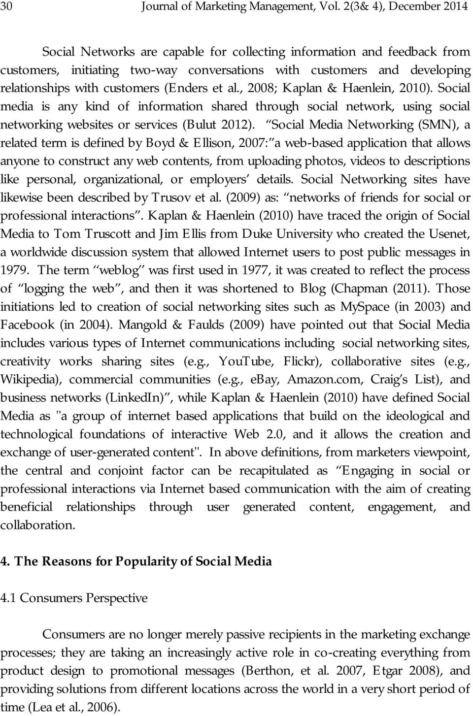 (Enders et al., 2008; Kaplan & Haenlein, 2010). Social media is any kind of information shared through social network, using social networking websites or services (Bulut 2012).