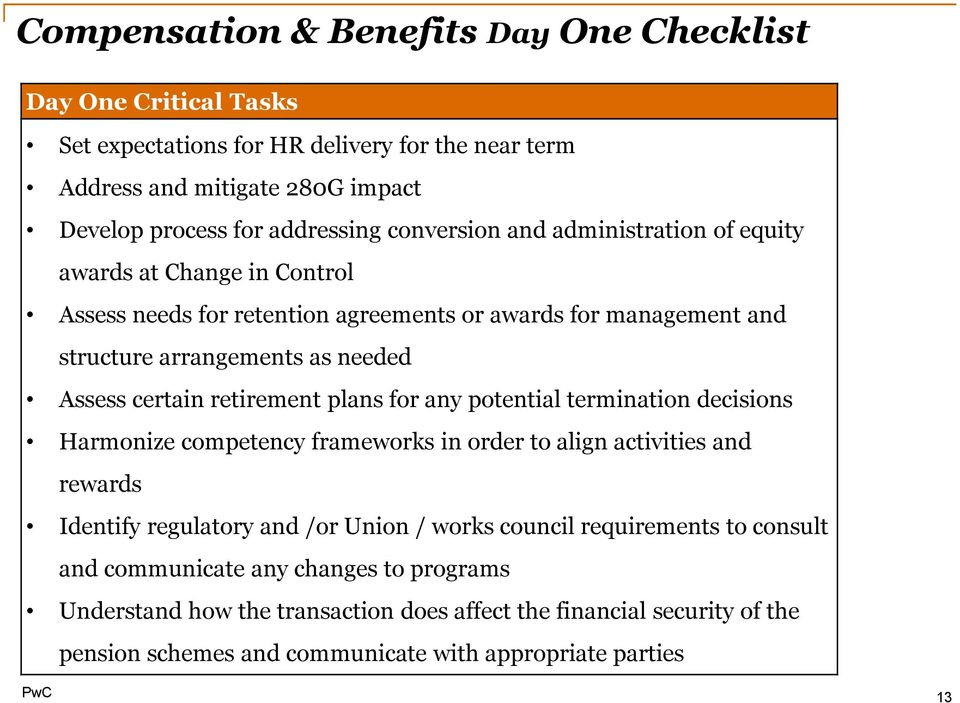 retirement plans for any potential termination decisions Harmonize competency frameworks in order to align activities and rewards Identify regulatory and /or Union / works council