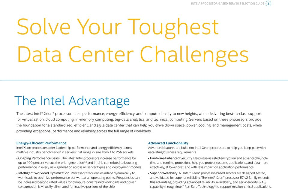 Servers based on these processors provide the foundation for a standardized, efficient, and agile data center that can help you drive down space, power, cooling, and management costs, while providing