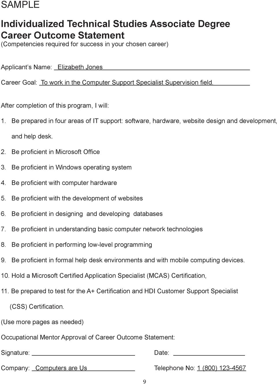 Be prepared in four areas of IT support: software, hardware, website design and development, and help desk. 2. Be proficient in Microsoft Office 3. Be proficient in Windows operating system 4.