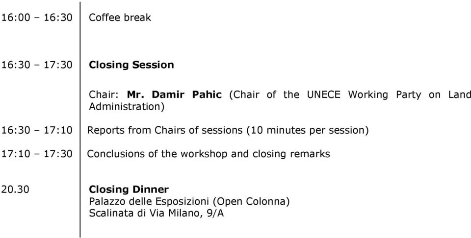 Reports from Chairs of sessions (10 minutes per session) 17:10 17:30 Conclusions of the
