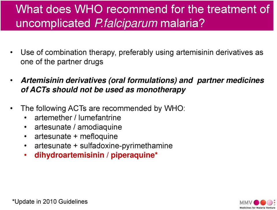 (oral formulations) and partner medicines of ACTs should not be used as monotherapy The following ACTs are recommended by