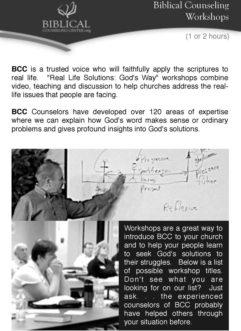 BCC Counselors have developed over 120 areas of expertise where we can explain how God's word makes sense or ordinary problems and gives profound insights into God's solutions.