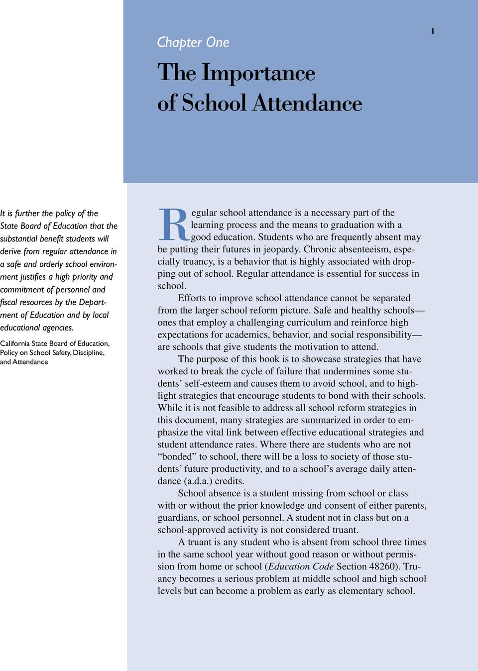California State Board of Education, Policy on School Safety, Discipline, and Attendance Regular school attendance is a necessary part of the learning process and the means to graduation with a good
