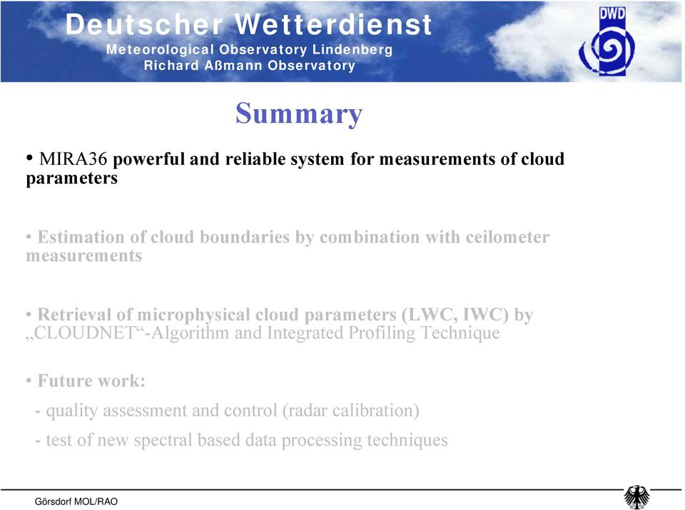 parameters (LWC, IWC) by CLOUDNET -Algorithm and Integrated Profiling Technique Future work: -