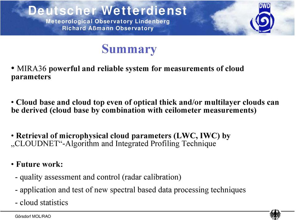 microphysical cloud parameters (LWC, IWC) by CLOUDNET -Algorithm and Integrated Profiling Technique Future work: - quality