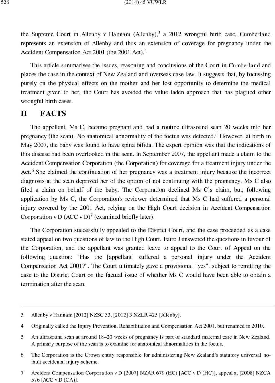 4 This article summarises the issues, reasoning and conclusions of the Court in Cumberland and places the case in the context of New Zealand and overseas case law.