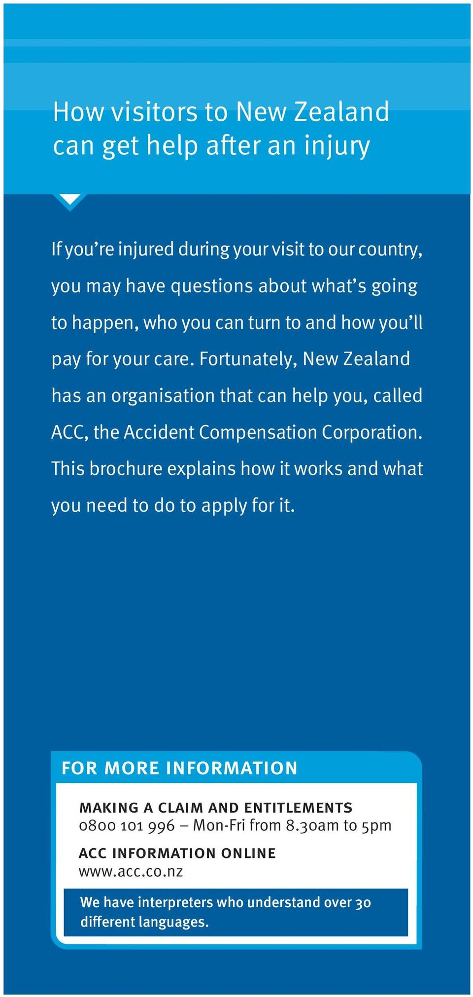 Fortunately, New Zealand has an organisation that can help you, called ACC, the Accident Compensation Corporation.