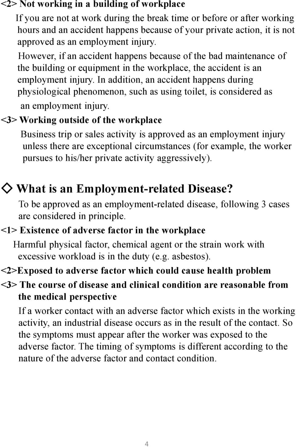 In addition, an accident happens during physiological phenomenon, such as using toilet, is considered as an employment injury.