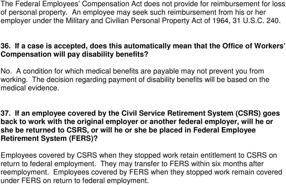 If a case is accepted, does this automatically mean that the Office of Workers Compensation will pay disability benefits? No.