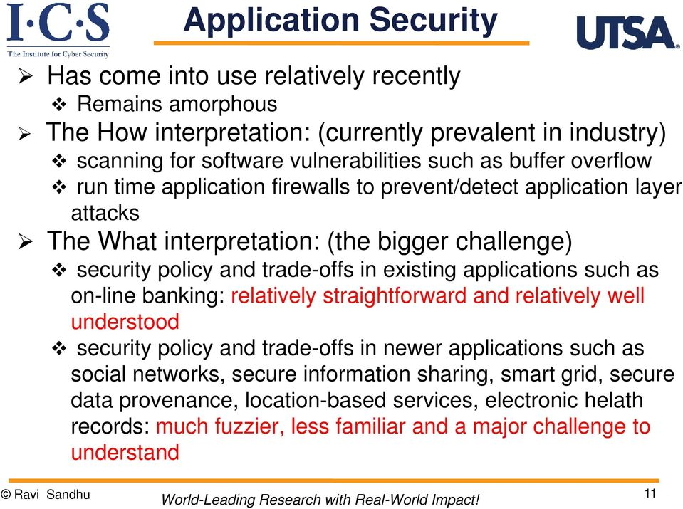 existing applications such as on-line banking: relatively straightforward and relatively well understood security policy and trade-offs in newer applications such as social